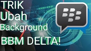 Cara Mengubah Background BBM DELTA!