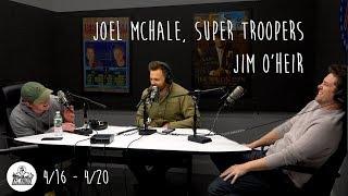 Joel Mchale, Super Troopers, Jim O'Heir (4/16 - 4/20)