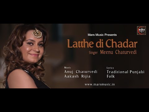 LATEST PUNJABI SONG 2017 || LATTHE DI CHADAR || MEENU CHATURVEDI || MARS MUSIC