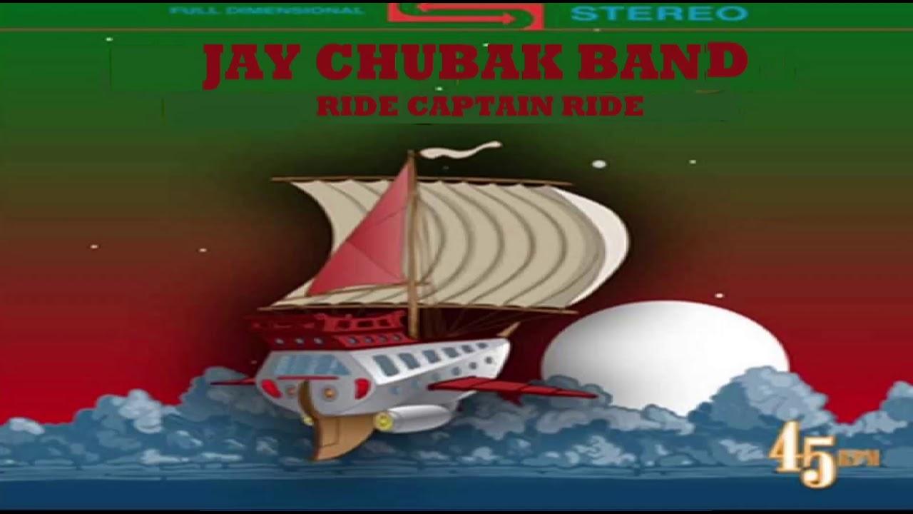 JAY CHUBAK BAND   RIDE CAPTAIN RIDE