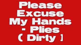 Please Excuse My Hands - Plies