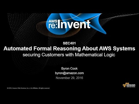 AWS re:Invent 2016: Automated Formal Reasoning About AWS Systems (SEC401)