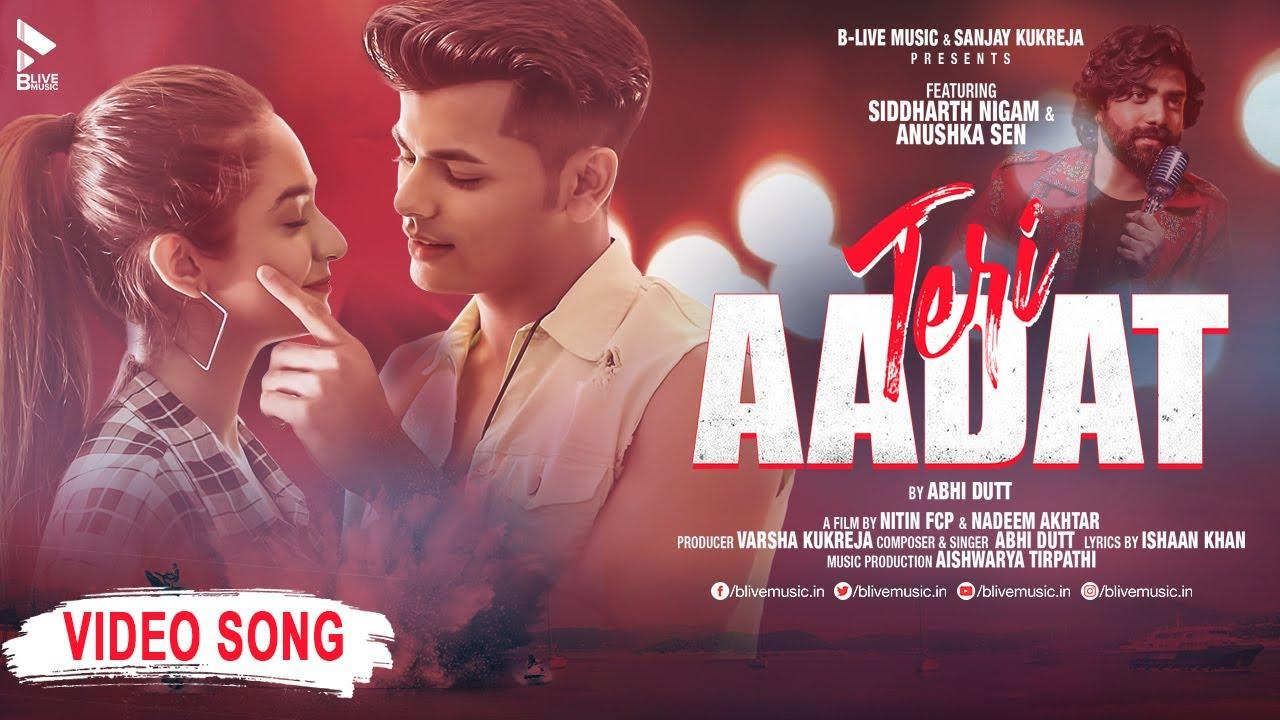 Download Teri Aadat | Siddharth Nigam | Anushka Sen | Abhi Dutt | New Hindi Song| Official Video| BLive Music