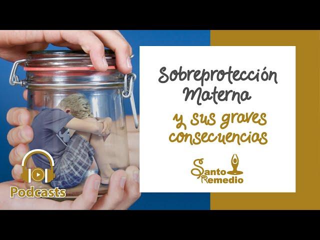 Sobreprotección Materna y sus graves consecuencias - Santo Remedio. Farmacia de Medicina Natural.