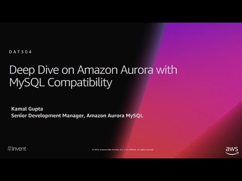 AWS re:Invent 2018: [REPEAT 1] Deep Dive on Amazon Aurora with MySQL Compatibility (DAT304-R1)