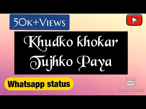 Khud Ko Khokar Tujhko Paya [status]