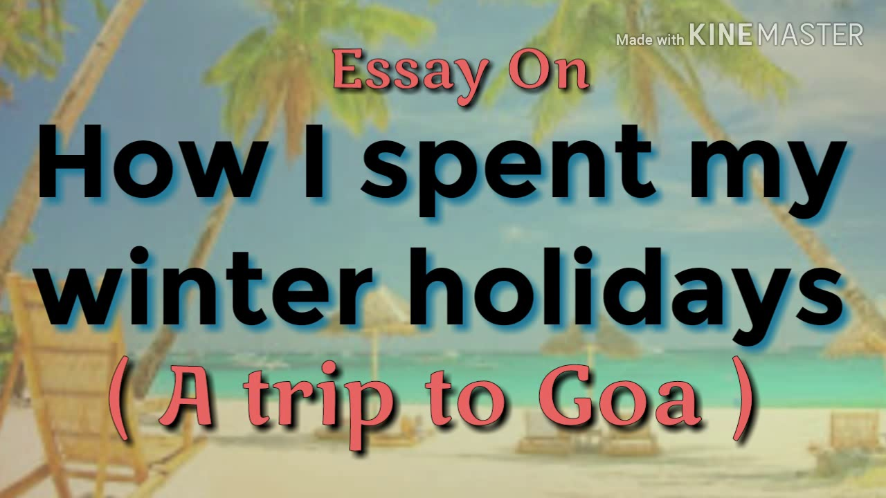 Essay On How I Spent My Winter Holidays In English  A Trip To Goa  Essay On