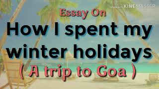 Essay on HOW I SPENT MY WINTER HOLIDAYS in English | A Trip to Goa Essay | Winter Vacations Essay