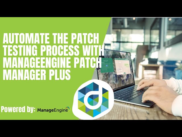 Automate the patch testing process with ManageEngine Patch Manager Plus