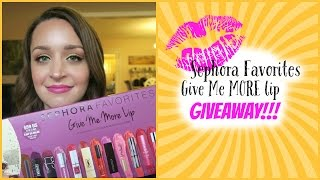 Give Me More Lip - Sephora Favorites Review, Swatches and GIVEAWAY! (Open international giveaway)