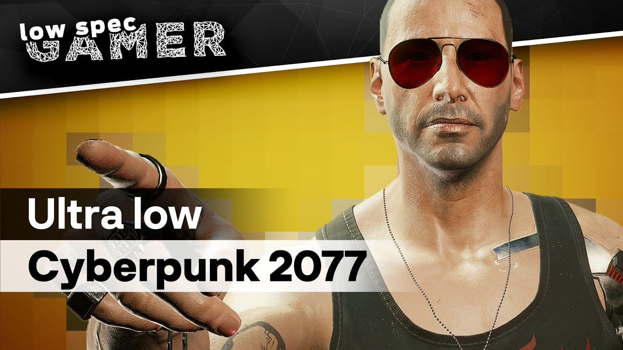 Download Getting Cyberpunk 2077 to run on a Low End PC