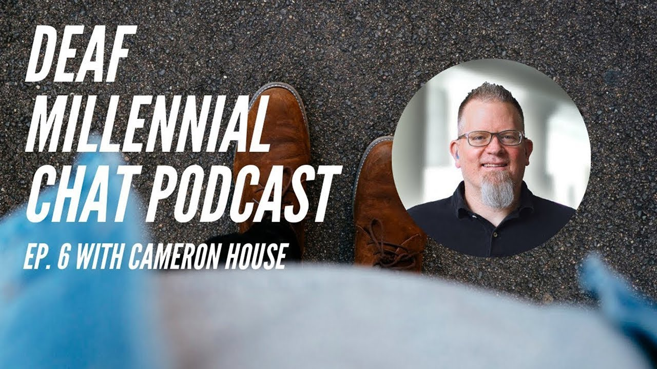 Deaf Millennial Chat Podcast Ep. 6 with Cameron House