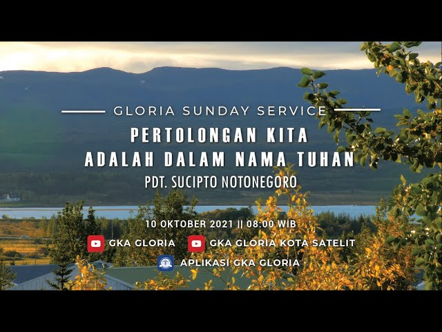 Gloria Sunday Service - Pdt. Sucipto Notonegoro - Pertolongan Kita Adalah Dalam Nama Tuhan