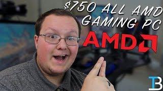 $750 All AMD Gaming PC w/ A Ryzen 3 & Radeon RX580!