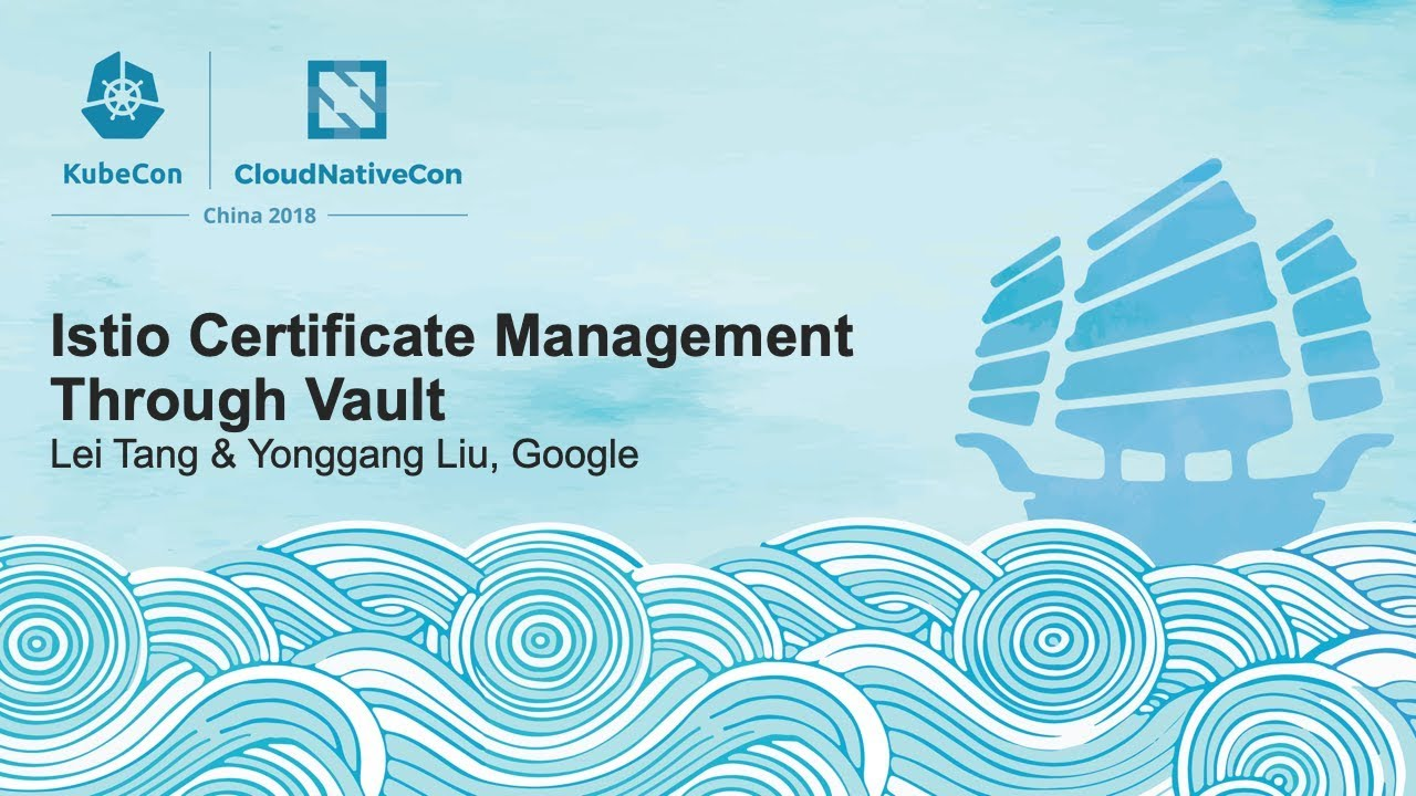 Istio Certificate Management Through Vault - Lei Tang & Yonggang Liu, Google