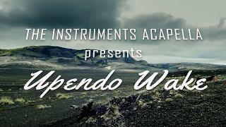 Upendo Wake || The Instruments Acapella