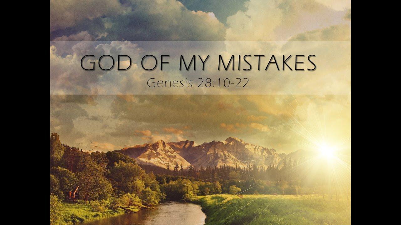 God Of My Mistakes Genesis 28 10 22 Youtube