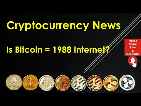 Cryptocurrency News - Is Bitcoin = 1988 Internet?