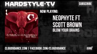 Neophyte ft. Scott Brown - Blow Your Brains