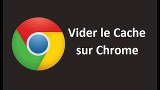 Comment vider le cache de chrome (Navigateur Google Chrome)