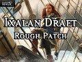 Ixalan Draft Rough Patch - Match 1