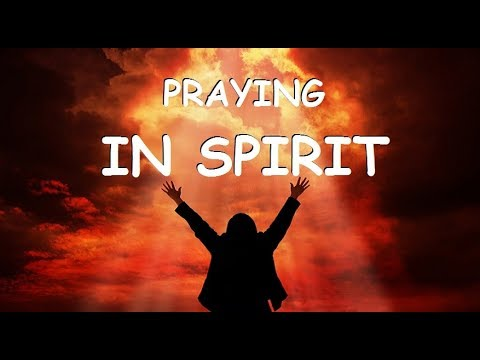 How to PRAY in the SPIRIT - and receive ALL THINGS ...
