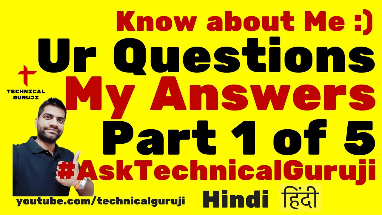 [Hindi] Your Questions My Answers | #AskTechnicalGuruji | Part #1
