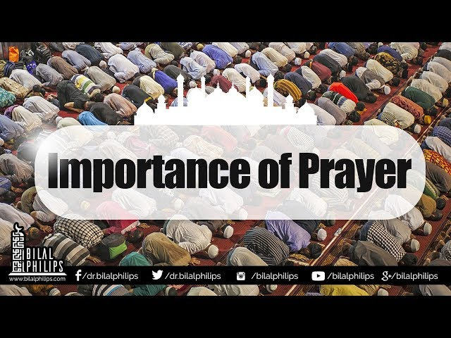 Importance of Prayer - Dr. Bilal Philips