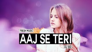 Aaj Se Teri ( Remix ) -  DJ SID   Padman   Arijit Singh