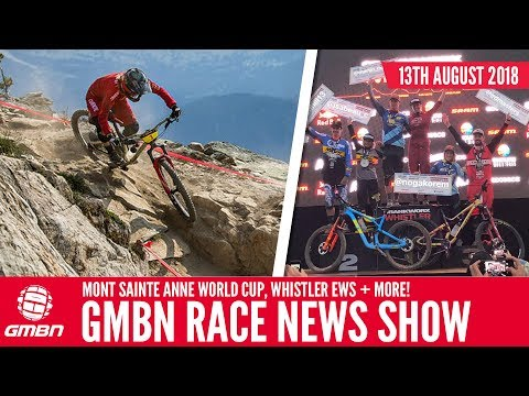 Mont Sainte Anne UCI World Cup, EWS Whistler + More! | GMBN Race News Show