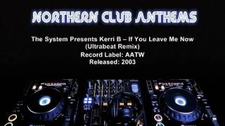 The System Presents Kerri B - If You Leave Me Now (Ultrabeat Remix)