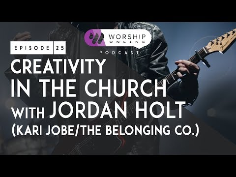 Episode 25 • Creativity in the Church with Jordan Holt (Kari Jobe/The Belonging Co.)