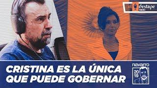 Cristina es la unica que puede gobernar El editorial de Roberto Navarro