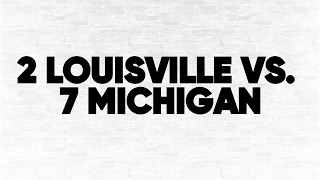 (2) Louisville vs. (7) Michigan