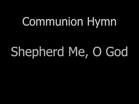 Shepherd Me, O God 7May2017