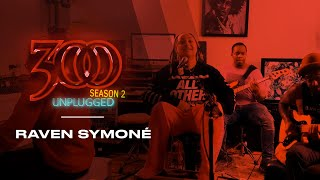 300 UNPLUGGED feat. Raven Symoné [Season 2]
