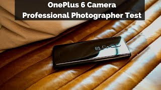 OnePlus 6 Camera: Professional Photographer Test!