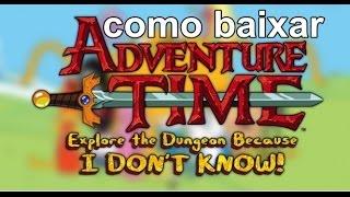 Como baixar e instalar Adventure Time explore the dungeon because i don't know