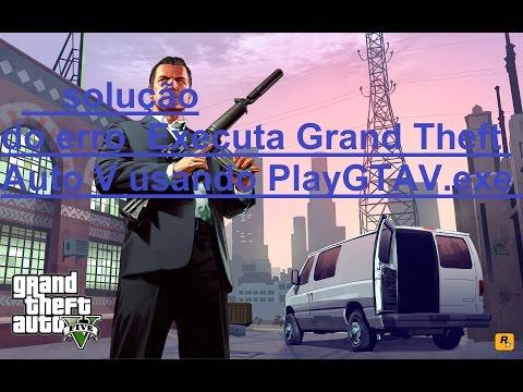 GTA V solução do erro Executa Grand Theft Auto V usando PlayGTAV.exe