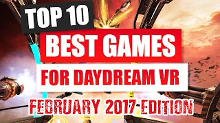 Top 10 Best Daydream VR Games - February 2017 Edition