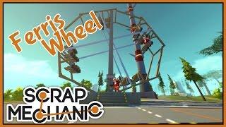 Ferris Wheel! - Scrap Mechanic Creations [Let's Play Scrap Mechanic Gameplay]