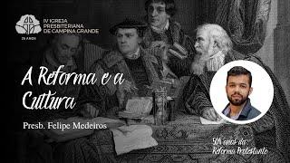 A Reforma e a cultura l Presb. Felipe Medeiros  10/10/2021