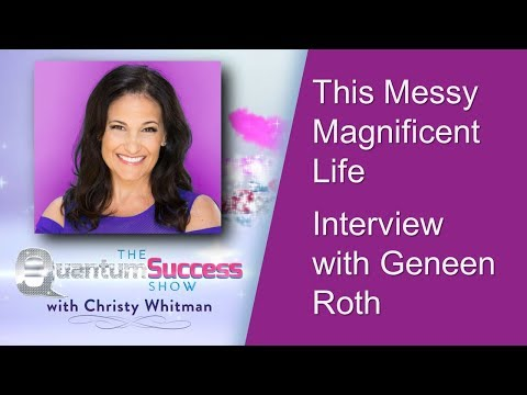 Quantum Success Show: This Messy Magnificent Life Interview with Geneen Roth