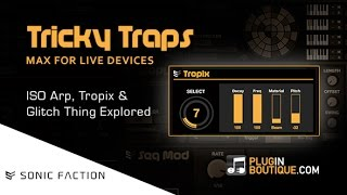 Tricky Traps Max For Live Devices - ISO Arp Tropix Glitch Thing Explored
