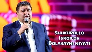 Shukurullo Isroilov - Bolakayni niyati | Шукурулло Исроилов - Болакайни нияти