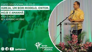 Igreja, Um Bom Modelo, Ontem, Hoje e Amanhã - Culto Devocional - IP Altiplano - 21/02