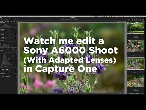 Watch me edit a Sony A6000 Shoot (With Adapted Lenses) in Capture One