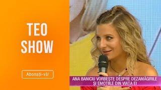 Teo Show (18.04.2019) - Ana Baniciu &quotSunt singura de ceva timp!&quot Declaratii exclus ...