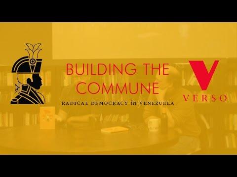 Building the Commune: Radical Democracy in Venezuela