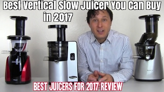 Best Vertical Slow Juicer You Can Buy in 2017